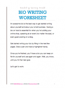 Grab this Bio Writing Worksheet to write your own bio in no time. (Fill out the form at the bottom to get yo'self some.)