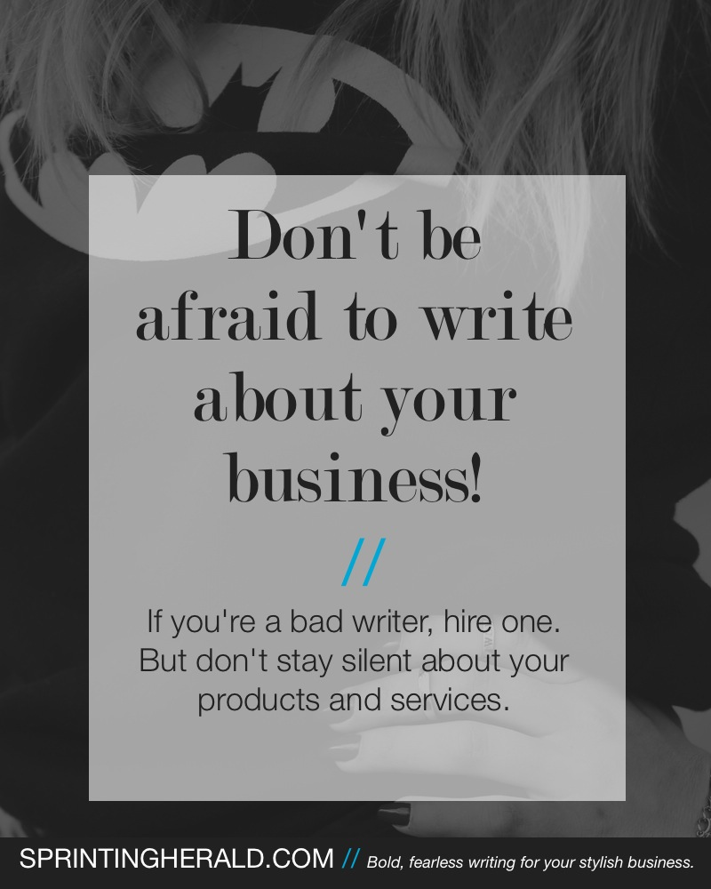 Don't trap yourself in a soundproof room. Get brave. Write about your business. // sprintingherald.com